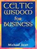 Celtic Wisdom for Business, Michael Scott, 0717131742