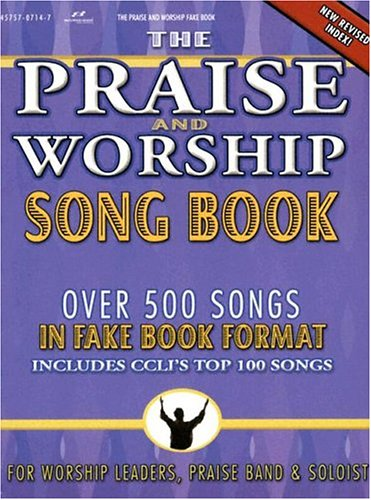 The Praise and Worship Fake Book: For Worship Leader, Praise Band & Soloist