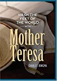 Wash the Feet of the World with Mother Teresa, Charles Ringma, 1576834220