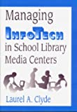 Managing InfoTech in School Library Media Centers, Laurel A. Clyde, 1563087243