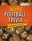 Wacky Football Trivia: Fun Facts for Every Fan (Wacky Sports Trivia)