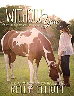 Without You (Love Wanted in Texas Book 1) by [Elliott, Kelly]