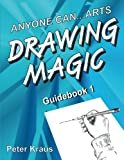 Anyone Can Arts... DRAWING MAGIC Guidebook 1, Peter Kraus, 1466459492
