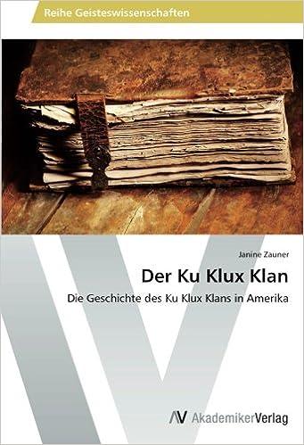 Der Ku Klux Klan Die Geschichte Des Ku Klux Klans In Amerika