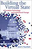 Building the Virtual State: Information Technology and Institutional Change