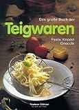 img - for Das gro e Buch der Teigwaren. Pasta, Kn del, Gnocchi. Warenkunde, K chenpraxis und Rezepte. book / textbook / text book