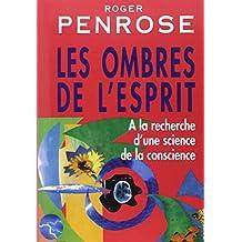 LES OMBRES DE L'ESPRIT : A LA RECHERCHE D'UNE SCIENCE DE LA CONSCIENCE