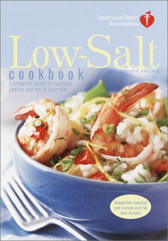 American Heart Association Low-Salt Cookbook, Second Edition: A Complete Guide to Reducing Sodium and Fat in Your Diet by American Heart Association
