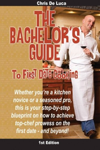 The Bachelor's Guide to First Date Cooking: The hands-on guide to creating the first date she'll never forget. pdf epub