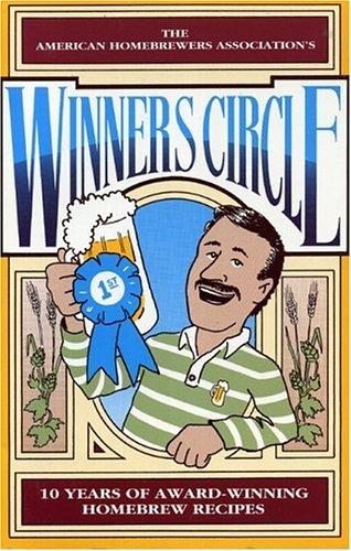Winners Circle: 10 Years of Award-Winning Homebrew Recipes