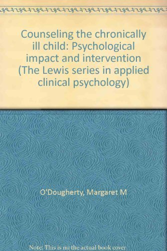 Counseling the chronically ill child: Psychological impact and intervention (The Lewis series in applied clinical psychology)
