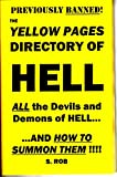 THE YELLOW PAGES OF HELL not for the faint of heart. Must be over 18 years old to order this book. PARTIAL CONTENTS Beelzebub...6 Summoning Beelzebub...7 Gaining fame from Beelzebub...7 Summoning Beelzebub for influence...8 Leviathan...8 Summoning Le...