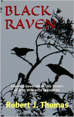 BLACK RAVEN: Twenty-Seventh in the Series of Jess Williams Westerns (A Jess Williams Western Book 27)