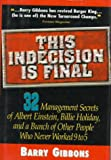 img - for This Indecision Is Final: 32 Management Secrets of Albert Einstein, Billie Holiday, and a Bunch of Other People Who Never Worked 9 to 5 book / textbook / text book