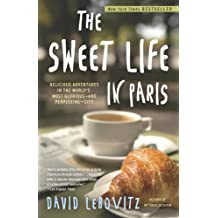 The Sweet Life in Paris:: Delicious Adventures in the World's Most Glorious - and Perplexing - City