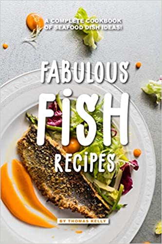 Fabulous Fish Recipes A Complete Cookbook Of Seafood Dish Ideas Amazon Co Uk Kelly Thomas 9781095245644 Books