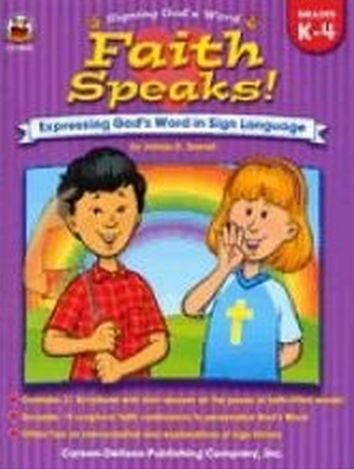 Faith Speaks!: Expressing God's Word In Sign Language by Brand: Carson Dellosa Pub Co Inc