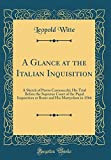 A Glance at the Italian Inquisition: A Sketch of Pietro Carnesecchi; His Trial Before the Supreme Court of the Papal Inquisition at Rome and His Martyrdom in 1566 (Classic Reprint)