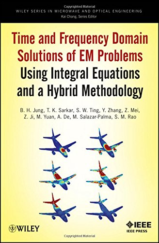 Time and Frequency Domain Solutions of EM Problems: Using Integral Equations and a Hybrid Methodology