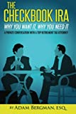 The Checkbook IRA - Why You Want It, Why You Need It: A private conversation with a top retirement tax attorney (Self-Directed Retirement Plans) (Volume 2)