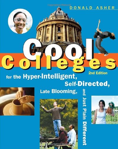 Cool Colleges: For the Hyper-Intelligent, Self-Directed, Late Blooming, and Just Plain Different (Cool Colleges: For the