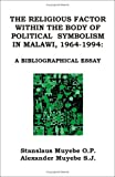img - for The Religious Factor Within the Body of Political Symbolism in Malawi, 1964-1994: A Bibliographical Essay book / textbook / text book