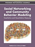 Social Networking and Community Behavior Modeling : Qualitative and Quantitative Measures, Safar, Maytham and Mahdi, Khaled A., 1613504446