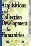 Acquisitions and Collection Development in the Humanities, , 0789003686