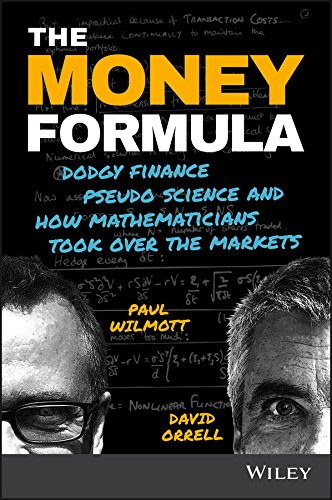 The Money Formula: Dodgy Finance, Pseudo Science, and How Mathematicians Took Over the Markets