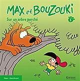 MAX ET BOUZOUKI T05 - SUR UN ARBRE PERCHE