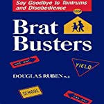 Bratbusters: Say Goodbye to Tantrums and Disobedience | Douglas Ruben