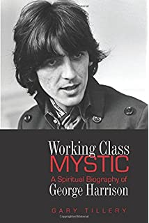 Working Class Mystic A Spiritual Biography Of George Harrison