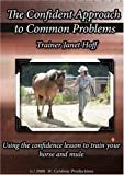 The Confident Approach to Common Problems:Using the confidence lesson to train your horse and mule by Trainer: Janet Hoff: Equines: Hannah