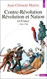 Contre-révolution, Révolution et nation en France, 1789-1799 par Martin