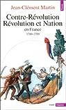 Contre-révolution, Révolution et nation en France, 1789-1799 par Martin