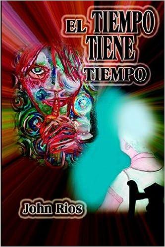 El Tiempo Tiene Tiempo (Spanish Edition): John Rios: 9781595260819 ...