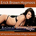 Animal Attraction Hypnosis: Increase Self-Confidence, Embrace Your Manliess, Hypnosis, Self-Help, Binaural Beats, Solfeggio Tones Speech by Erick Brown Hypnosis Narrated by Erick Brown Hypnosis