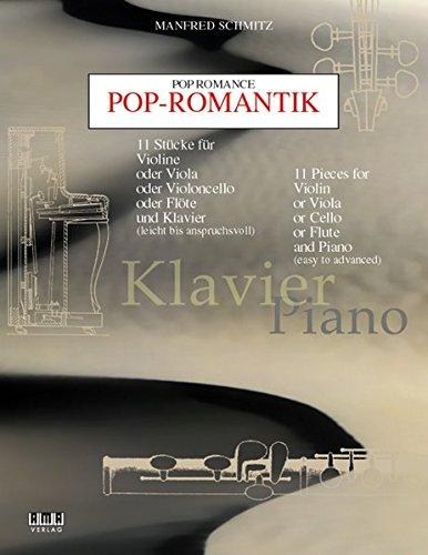Pop-Romantik: 11 Stücke für Violine oder Viola oder Violoncello oder Flöte und Klavier (leicht bis anspruchsvoll) - Flöte und Klavier