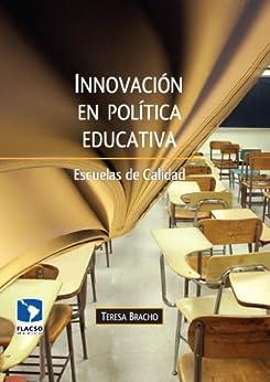 Innovación en la política educativa. Escuelas de calidad (Spanish Edition) by [Bracho, Teresa]