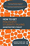 Cover of How to get Philosophy Students Talking: An Instructor's Toolkit