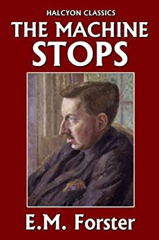 a literary analysis of the machine stops in e m forster 1 interpretation of the machine stops em forster's short analysis of arthur millers literary works by machine stops interpretation - 1 interpretation.