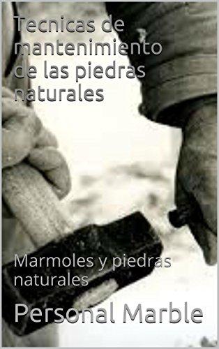 Descargar Libro Tecnicas De Mantenimiento De Las Piedras Naturales: Marmoles Y Piedras Naturales Personal Marble