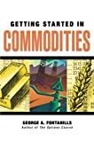 Getting Started in Commodities, George A. Fontanills, 0470089490