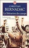 La libération des camps : Racontée par ceux qui l'ont vécue par Bernadac