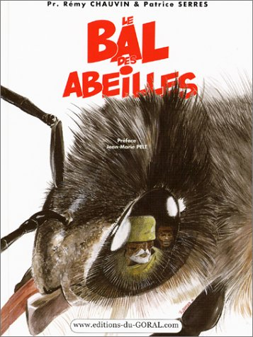 Le Bal de abeilles Album – 14 novembre 2001 Patrice Serres Jean-Marie Pelt Pr. Rémy Chauvin Editions du Goral