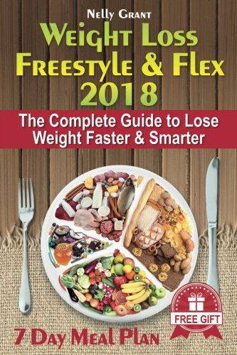 Weight Loss Freestyle & Flex 2018: The Complete Guide to Lose Weight Faster & Smarter by Nelly Grant