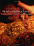 Naturopathy for the 21st Century : Combining Old and New, Thiel, Robert J., 1885653085