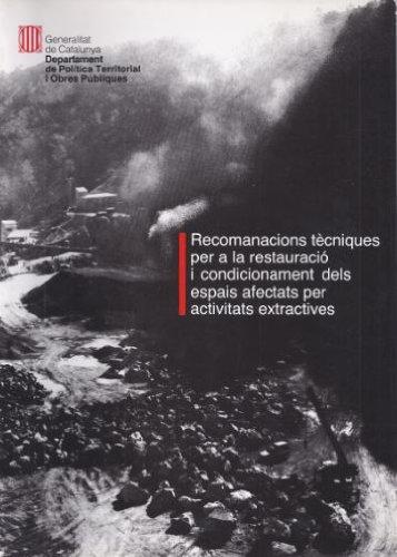 Descargar Libro Recomanacions Tècniques Per A La Restauració I Condicionament Dels Espais Afectats Per Activitats Extractives Desconocido