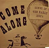 img - for COME ALONG - SONGS OF THE EARLY 1800's - vinyl lp. POOR WAYFARING STRANGER - GENTLE ANNIE - SINGLE GIRL - COME ALL YOU VIRGINIA GIRLS - DRINKING GOURD, AND OTHERS. book / textbook / text book