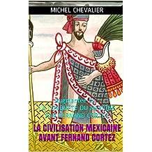 LA CIVILISATION MEXICAINE AVANT FERNAND CORTEZ: Augmentée de : LA CONQUÊTE DU MEXIQUE PAR FERNAND CORTEZ (French Edition)